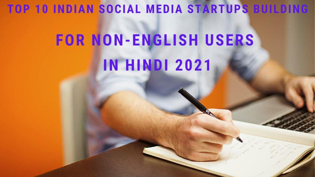 Top 10 Indian Social Media Startups Building For Non-English Users in Hindi 2021