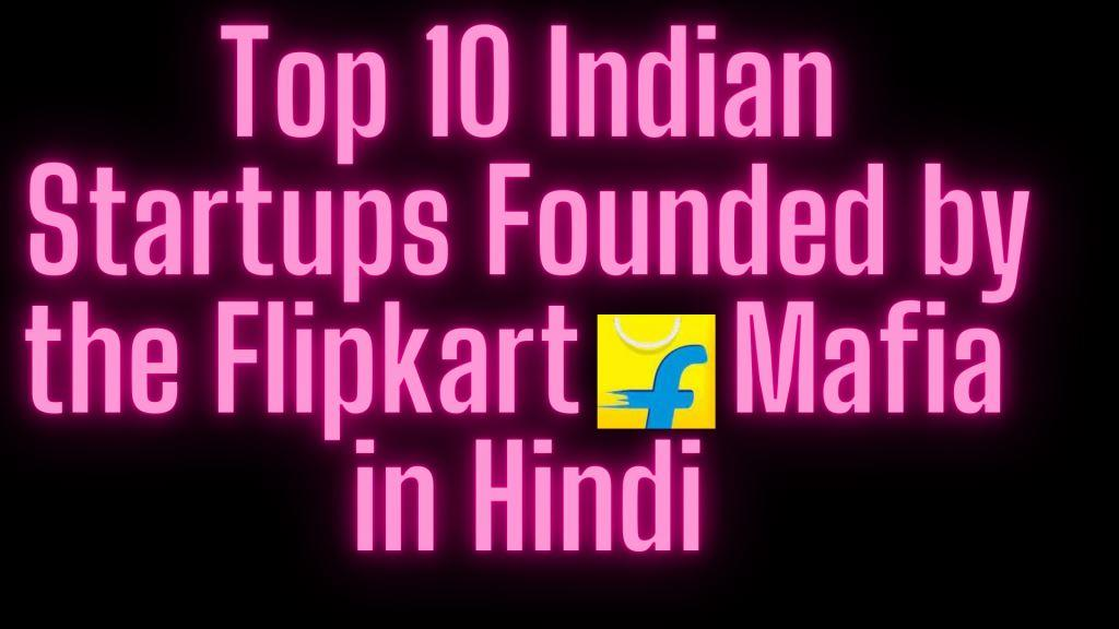 Top 10 Indian Startups Founded by the Flipkart Mafia in Hindi
